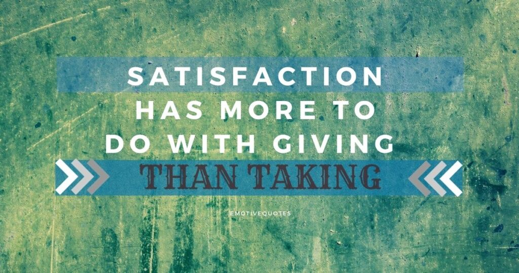 Satisfaction has more to do with giving than taking