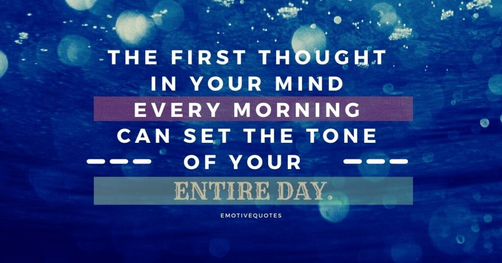 The first thought in your mind every morning can set the tone of your entire day.