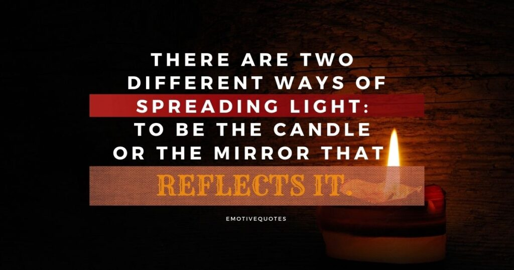 There are two different ways of spreading light to be the candle or the mirror that reflects it.
